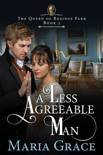 A Less Agreeable Man - The Queen of Rosings Park, #3 ebook by Maria Grace