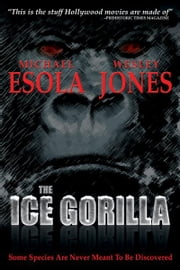 The Ice Gorilla ebook by Michael Esola,Wesley Jones
