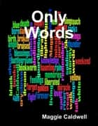 Only Words ebook by Maggie Caldwell