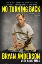 No Turning Back - One Man's Inspiring True Story of Courage, Determination, and Hope ebook by Bryan Anderson, David Mack