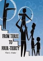 From Three to Four-thirty ebook by Elsa S. Foster
