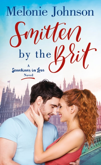 Smitten by the Brit - A Sometimes in Love Novel ebook by Melonie Johnson