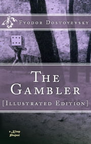 The Gambler - [Illustrated Edition] ebook by Fyodor Dostoyevsky,C. J. Hogarth