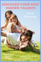 Home Schooling: Discover your Kids' Hidden Talents ebook by Witold Matulewicz