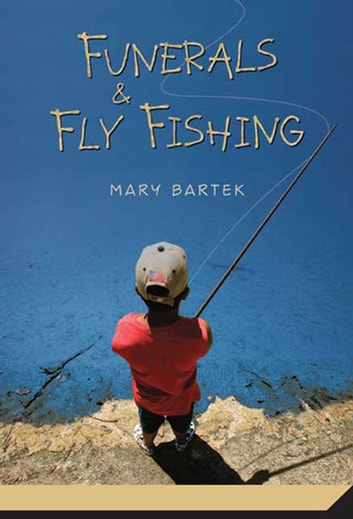 Funerals and Fly Fishing ebook by Mary Bartek