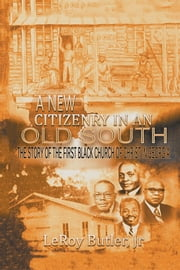 A New Citizenry in An Old South - The Story of the First Black Church of Christ in Georgia ebook by LeRoy Butler, Jr.