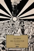 Gli eroi del Gladiator eBook by Yambo