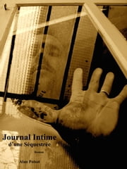 Journal Intime d'une Séquestrée eBook by Alan Poisot