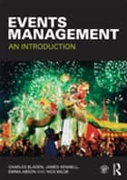 Events Management - An Introduction ebook by Charles Bladen, James Kennell, Emma Abson,...