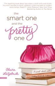 The Smart One and the Pretty One ebook by Claire LaZebnik