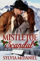 Mistletoe Scandal - Western Historical Christmas ebook by Sylvia McDaniel
