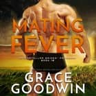 Mating Fever audiobook by Grace Goodwin