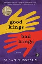 Good Kings Bad Kings - A Novel ebook by Susan Nussbaum