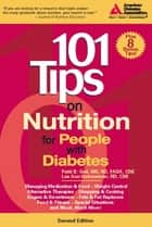 101 Tips on Nutrition for People with Diabetes ebook by Patti B. Geil, R.D., R.D. Lea Ann Holzmeister,...