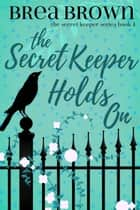 The Secret Keeper Holds On - The Secret Keeper, #4 ebook by Brea Brown