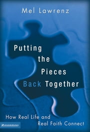 Putting the Pieces Back Together - How Real Life and Real Faith Connect ebook by Mel Lawrenz