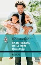 His Motherless Little Twins ebook by Dianne Drake