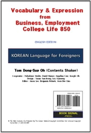 Korean Language for Foreigners - Vocabulary & Expression from Business, Employment, College Life 850 (English Edition) ebook by Tom Dong-Sup Oh (Contents Shaker)