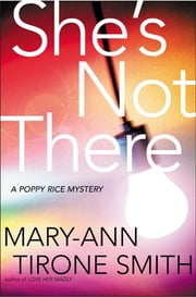 She's Not There - A Poppy Rice Novel ebook by Mary-Ann Tirone Smith