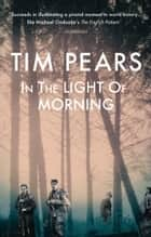 In the Light of Morning eBook by Tim Pears