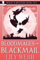 Bloodmages and Blackmail - Paranormal Cozy Mystery ebook by Lily Webb