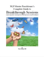 NLP Master Practitioner's Complete Guide to Breakthrough Sessions ebook by Teresa Meehan