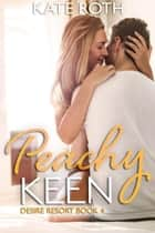 Peachy Keen - Desire Resort, #4 ebook by Kate Roth