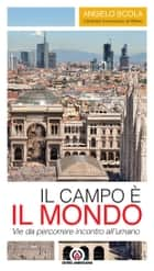 Il Campo è il mondo - Vie da percorrere incontro all'umano ebook by Angelo Scola