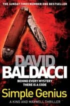 Simple Genius: King and Maxwell Book 3 ebook by David Baldacci
