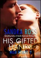 His Gifted Hands: Wild Hearts 2 ebook by Sandra Ross