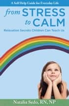 From Stress to Calm: Relaxation Secrets Children Can Teach Us ebook by Natalia Sedo