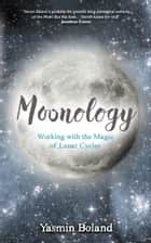 Moonology - Working with the Magic of Lunar Cycles ebook by Yasmin Boland