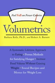 Volumetrics - Feel Full on Fewer Calories ebook by Robert A. Barnett,Barbara Rolls, PhD