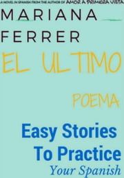 EL Ultimo Poema: Easy Short Novels in Spanish for Intermediate Level Speakers - Easy Books in Spanish, #1 ebook by Mariana Ferrer