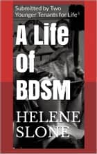 A life of BDSM ebook by Helene Slone