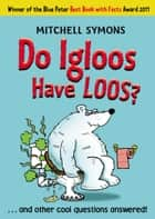 Do Igloos Have Loos? ebook by Mitchell Symons