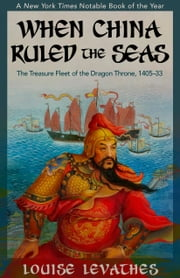 When China Ruled the Seas - The Treasure Fleet of the Dragon Throne, 1405–1433 ebook by Louise Levathes
