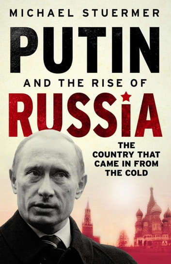 Putin And The Rise Of Russia ebook by Michael Stuermer