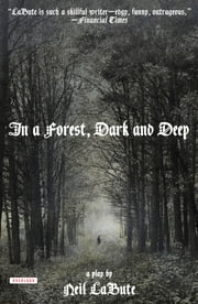 In a Forest, Dark and Deep: A Play ebook by Neil LaBute