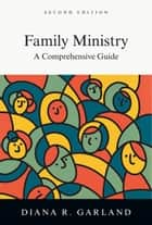 Family Ministry - A Comprehensive Guide ebook by Diana R. Garland