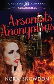Arsonists Anonymous ebook by Nora Snowdon