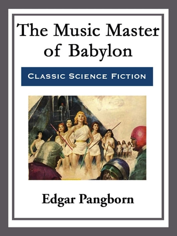 The Music Master of Babylon ebook by Edgar Pangborn