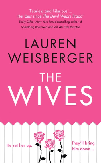 The Wives: Emily Charlton is back in a new Devil Wears Prada novel ebook by Lauren Weisberger