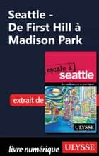 Seattle - De First Hill à Madison Park ebook by Christian Roy