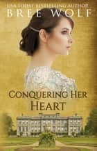 Conquering her Heart - A Regency Romance ebook by Bree Wolf