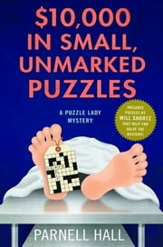 $10,000 in Small, Unmarked Puzzles - A Puzzle Lady Mystery ebook by Parnell Hall