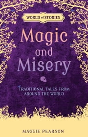 Magic and Misery - Traditional Tales from around the World ebook by Maggie  Pearson
