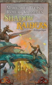 Shadow Raiders - The Dragon Brigade ebook by Margaret Weis,Robert Krammes