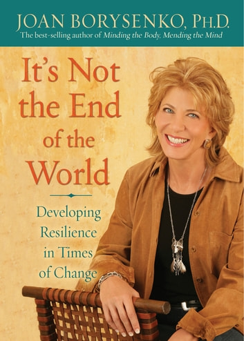 It's Not the End of the World ebook by Joan Z. Borysenko, Ph.D.