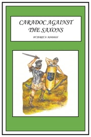 CARADOC AGAINST THE SAXONS ebook by Jerry A. Maddox